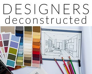 Designers Deconstructed interview series with top interior designers